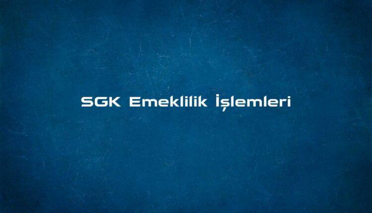 SGK Emeklilik işlemleri için nereye başvurulur